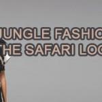 JUNGLE-FASHION-THE-SAFARI-LOOK-701699