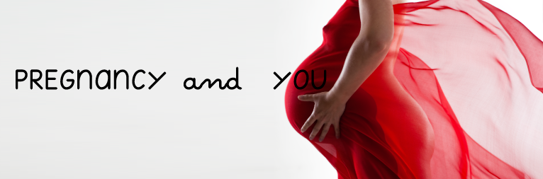 PREGNANCY AND YOU